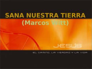 Diapositivas SANA NUESTRA TIERRA - Marcos Witt.pptx