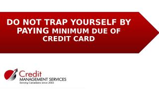 DO NOT TRAP YOURSELF BY PAYING MINIMUM DUE OF CREDIT CARD.ppt