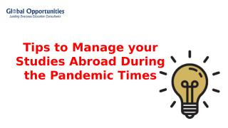 Tips to Manage your Studies Abroad During the Pandemic Times.pptx