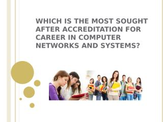 Most Sought After Accreditation For Career In Computer Networks And Systems.pptx