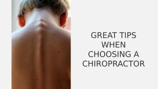 Great Tips When Choosing a Chiropractor.pptx