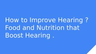 How to Improve Hearing _ Food and Nutriton that Boost Hearing ..pptx